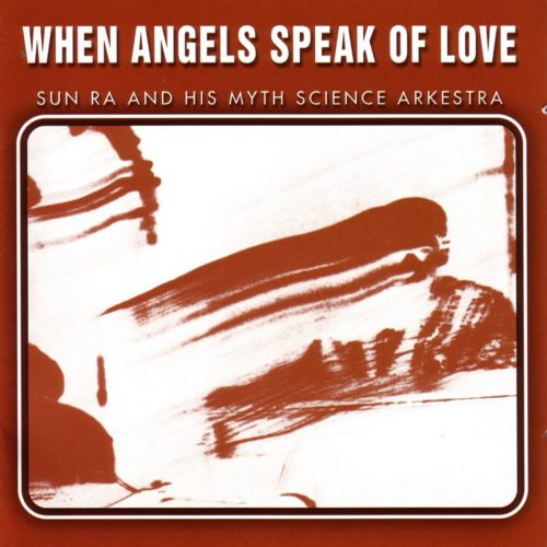 Sun Ra - When Angels Speak of Love